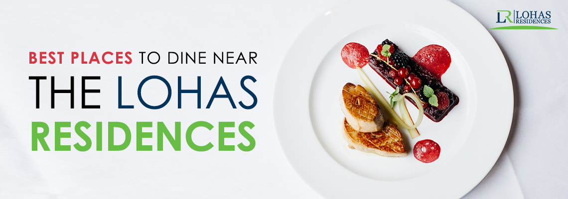 Best places to dine near the Lohas Residences
