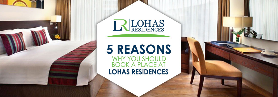 5 Reasons Why You Should Book a Place at Lohas Residences