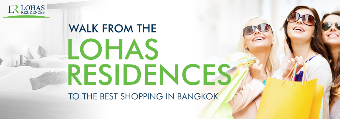 Walk from the Lohas Residences to the Best Shopping in Bangkok
