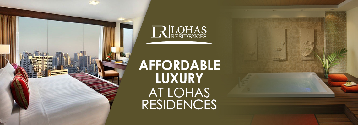 Affordable Luxury at Lohas Residences