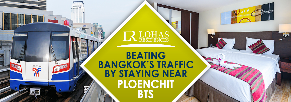 Beating Bangkok's traffic by staying near Ploenchit BTS