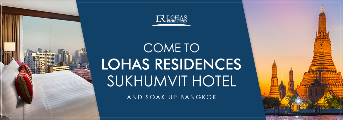 Come to Lohas Residences Sukhumvit hotel and Soak up Bangkok