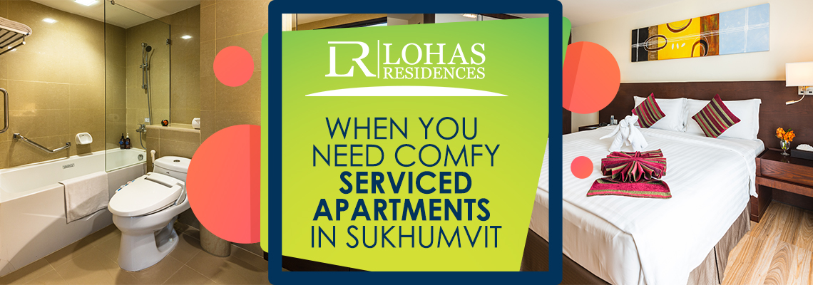 When You Need Comfy Serviced Apartments in Sukhumvit