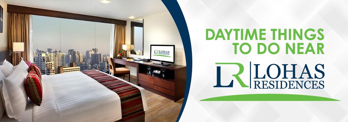 Daytime Things to do Near Lohas Residences