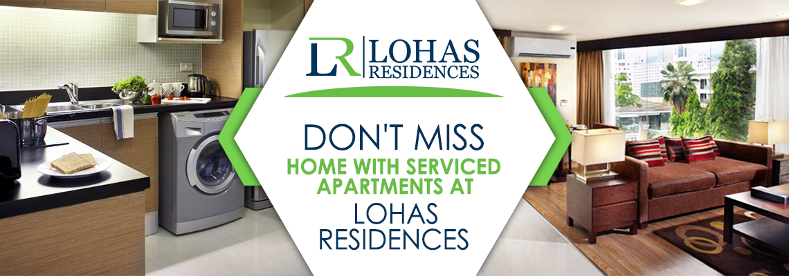 Don't Miss Home with Serviced Apartments at Lohas Residences