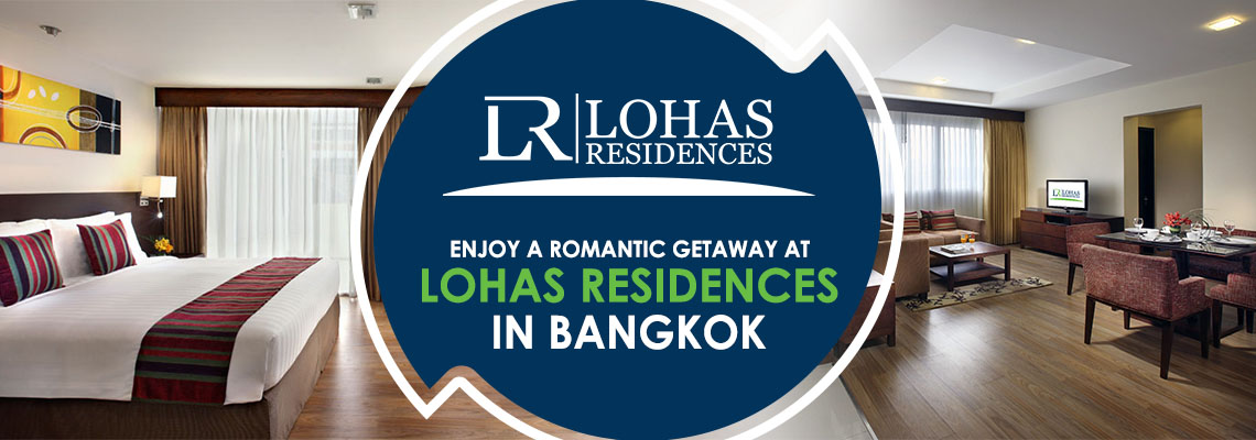Enjoy a Romantic Getaway at Lohas Residences in Bangkok