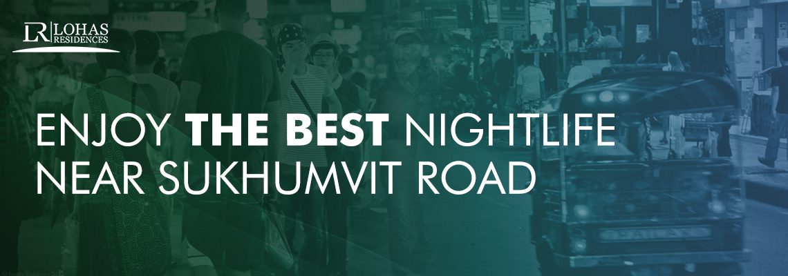 Enjoy the Best Nightlife Near Sukhumvit Road