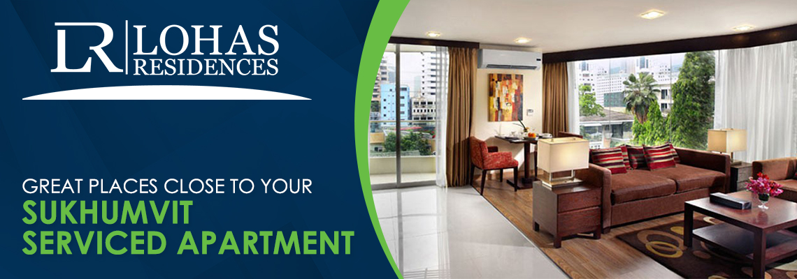Great Places Close to Your Sukhumvit Serviced Apartment