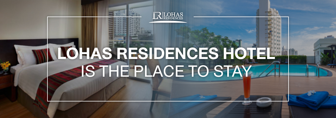 Lohas Residences Hotel Is the Place To Stay
