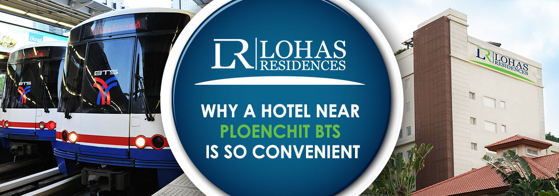 Why a hotel near Ploenchit BTS is so convenient