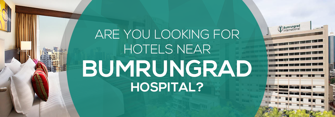 Are You Looking For Hotels Near Bumrungrad Hospital?