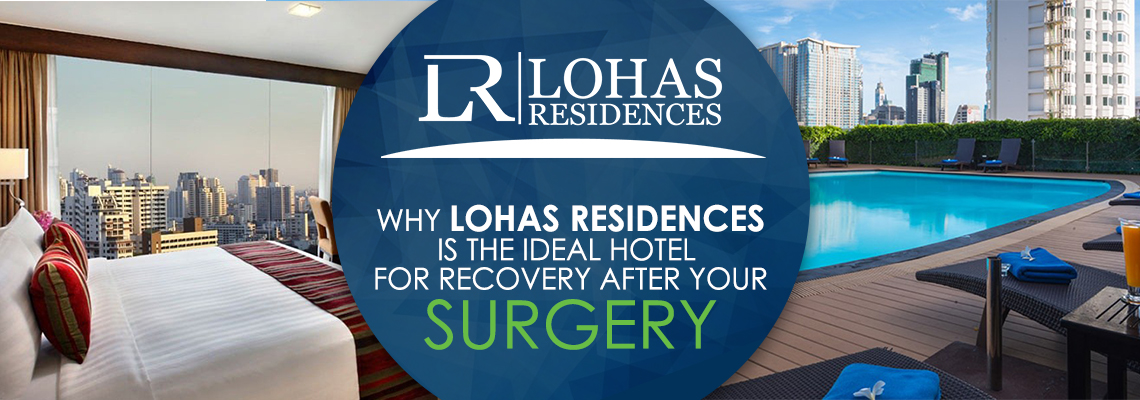 Why Lohas Residences is the ideal hotel for recovery after your Surgery
