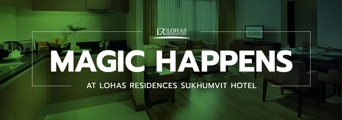 Magic happens at Lohas Residences Sukhumvit Hotel