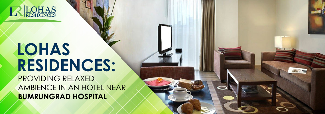 Lohas Residences: Providing Relaxed Ambience in an Hotel Near Bumrungrad Hospital