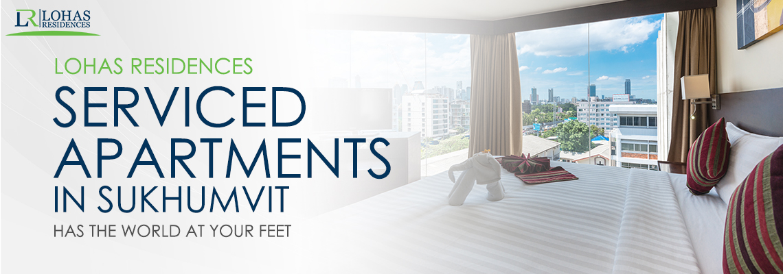 Lohas Residents Serviced Apartments in Sukhumvit has the World at Your Feet