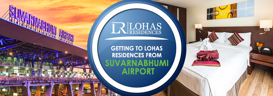 Getting to Lohas Residences from Suvarnabhumi Airport