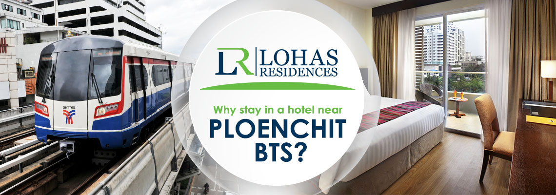 Why stay in a hotel near Ploenchit BTS?