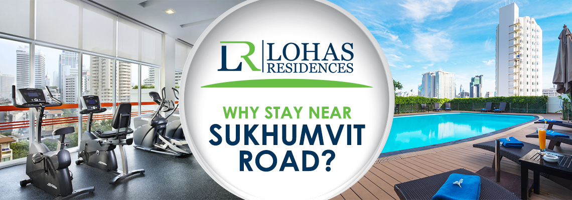 Why Stay Near Sukhumvit Road?