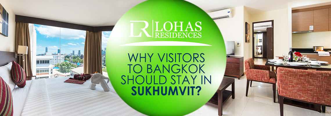 Why visitors to Bangkok should stay in Sukhumvit?